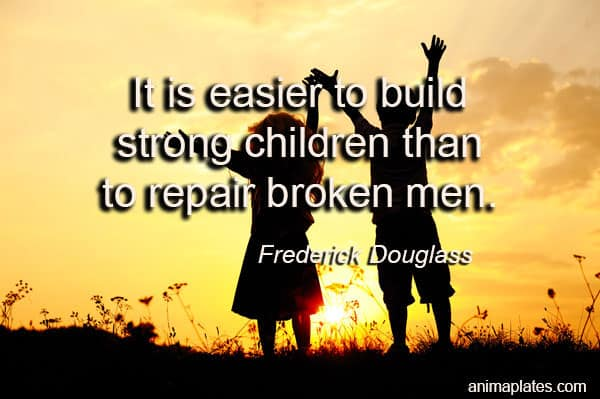 childrens mental health quote - its easier to build strong children than to repair broken men